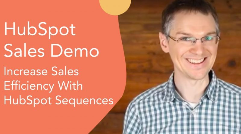 HubSpot Sales Demo: Increase Sales Efficiency With HubSpot Sequences