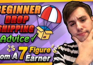 Beginner Dropshipping Advice From A 7 Figure Dropshipper
